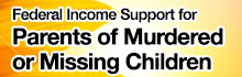 Federal Income Support for Parents of Murdered or Missing Children